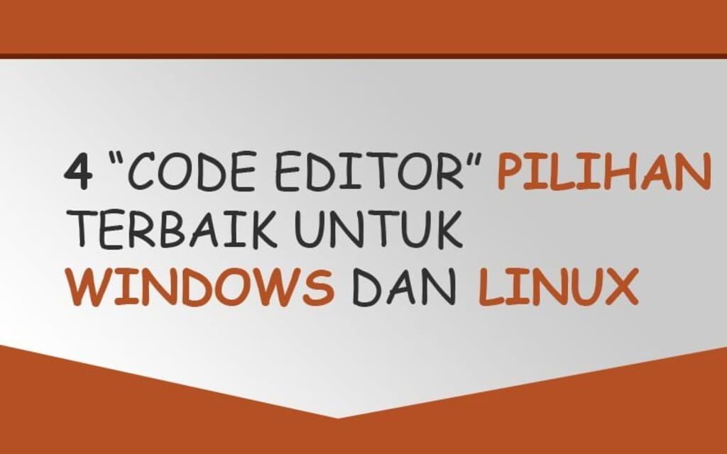 4 Code Editor Pilihan Terbaik untuk Windows dan Linux